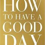 How to have a good day? Part 1