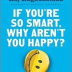 If you are so smart then why aren't you happy?